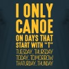i only canoe on days that end in t - Men's T-Shirt