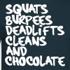 Burpees, Squats, Deadlifts, Cleans and Chocolate - Men's T-Shirt