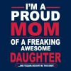 I'm A Proud Mom Of A Freaking Awesome Daughter - Men's T-Shirt