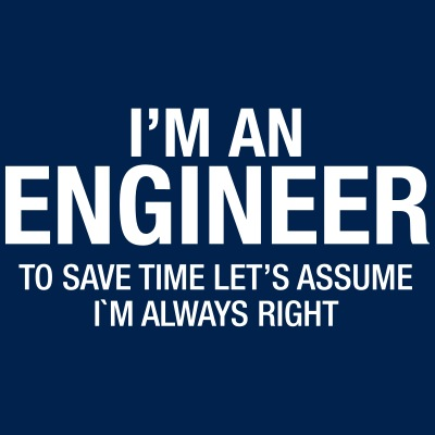 I´m An Engineer - To Save Time Let's Assume....