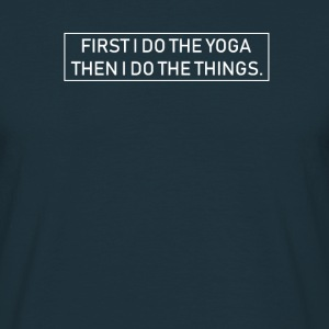 Firts I do the yoga, then I do the things,