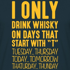 I only drink whisky on days that start with T