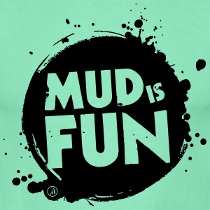 Mud is fun - Men's T-Shirt