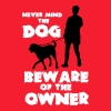 Never mind the dog, beware of the owner - Männer T-Shirt