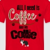 All I need is Coffee and my Collie - Men's T-Shirt