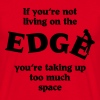 If you're not living on the edge... - Men's T-Shirt