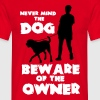 Never mind the dog, beware of the owner - Mannen T-shirt