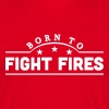 born to fight fires banner - Men's T-Shirt