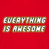 EVERYTHING IS AWESOME - Men's T-Shirt
