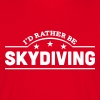 id rather be skydiving banner copy - Men's T-Shirt