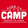 born to camp forced to work banner - Men's T-Shirt