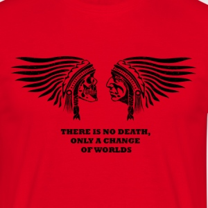 there is no death, only a change of worlds - Men's T-Shirt