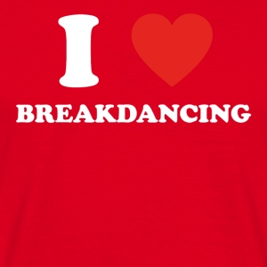 hobby gift birthday i love BREAKDANCING - Männer T-Shirt