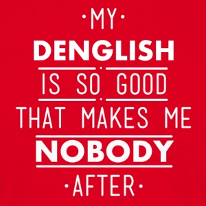 my denglish is so good - Männer T-Shirt