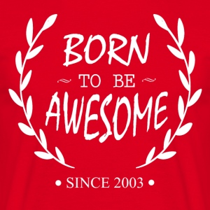 Born to be Awesome since 2003 - Men's T-Shirt