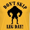 DON'T SKIP LEG DAY! - Men's T-Shirt