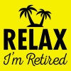 Relax - I'm Retired - Men's T-Shirt