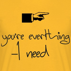 you everthing i need - Männer T-Shirt