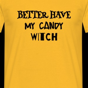 Better Have My Candy Witch - Halloween Shirts