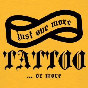Tattoo / Tattoo: Just One More Tattoo ... or - Men's T-Shirt