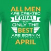 Men created equal the best are born in april - Koszulka męska