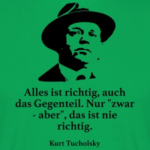 Tucholsky: Everything is right, the opposite. - Men's T-Shirt