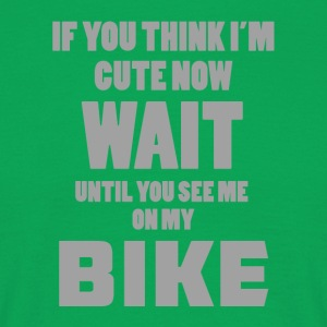 Biker / motorcycle: If you think i'm cute now, wait - Men's T-Shirt