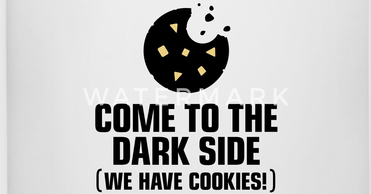 Come to the dark side. We have cookies! by Funny-Slogan-T ...