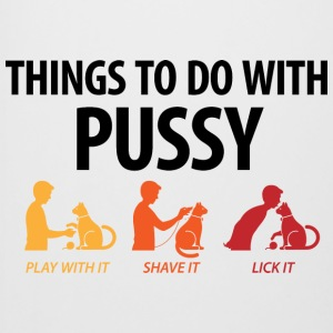 Things that you can do with a pussy.
