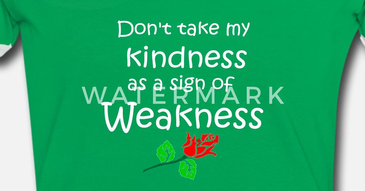 Kindness Weakness Quote Patjila Womens Ringer T Shirt Spreadshirt