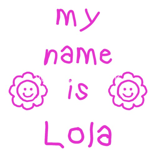 lola my name is by spreadshirt