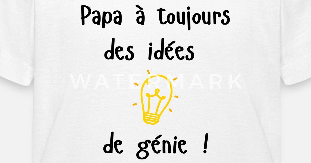 Papa A Toujours Des Idees De Genie T Shirt Enfant Spreadshirt