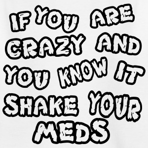 If you are crazy and you know it shake your meds - Kinder T-Shirt