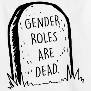 Gender Roles Are Dead - Kids' T-Shirt