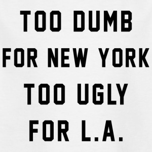 Too Dumb for New York. Too Ugly for LA - Camiseta niño