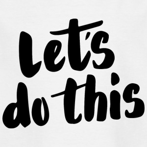 Let's do this - Kinderen T-shirt