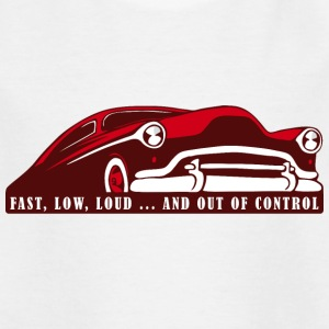Kustom Car - Fast, Low, Loud ... And Out Of Contro - Kids' T-Shirt