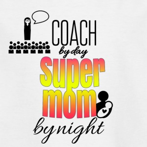 Coach by day and super mom by night - Kids' T-Shirt