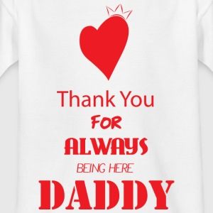 Thank you for always being here daddy - Kids' T-Shirt