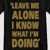 Leave Me Alone I Know What I'm Doing - Kinder T-Shirt
