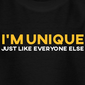 I Am Unique. So Like Everyone Else! - Kids' T-Shirt