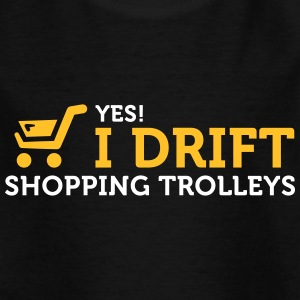 Yes! I Drift With Shopping Cart In The Supermarket - Kids' T-Shirt