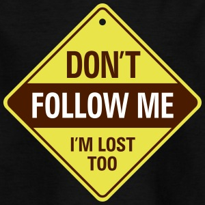 Do Not Follow Me. I Am Also Lost! - Kids' T-Shirt