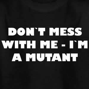 Dont mess med mig - Im en Mutant - T-shirt barn