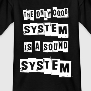 THE ONLY GOOD SYSTEM IS A SOUNDSYSTEM - Kinderen T-shirt