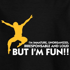 I'm Immature But With Me You'll Have Fun! - Kids' T-Shirt