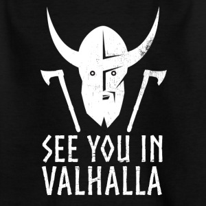 SEE YOU IN VALHALLA - Wikinger - Vikings - Kinder T-Shirt