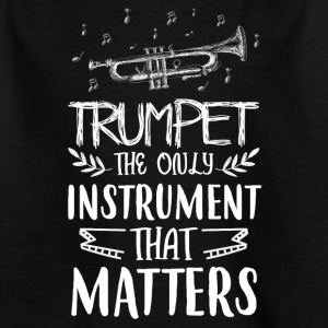 Trumpet the only instrument that matters - Kids' T-Shirt