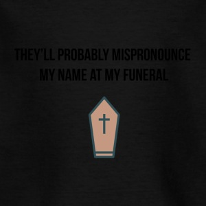 They will mispronounce my name at my funeral - Kids' T-Shirt