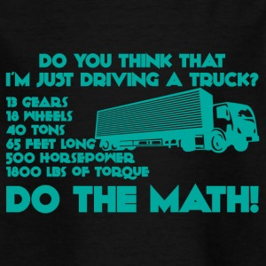 Trucker / Truck Driver: Do you think that i'm just - Kids' T-Shirt